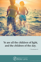 Bible Lens: Ye are all the children of light (csps bl10)